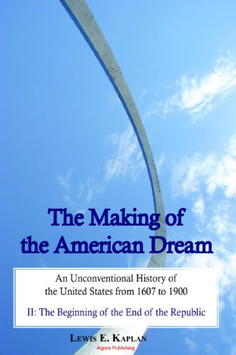 The Making of the American Dream, An Unconventional History (A 2-Volume Work)