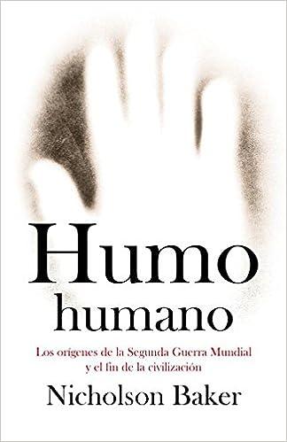 Humo humano: Los orígenes de la Segunda Guerra Mundial y el fin de la civilización Debate: Amazon.es: Nicholson Baker: Libros