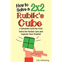 How to Solve a 2x2 Rubik's Cube: A Solution Guide for Kids! Solve the Pocket Cube and Impress Your Friends! (Step by Step, Color-Illustrated)