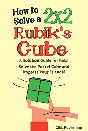 (How to Solve a 2x2 Rubik's Cube: A Solution Guide for Kids! Solve the Pocket Cube and Impress Your Friends! (Step by Step, Color-Illustrated))