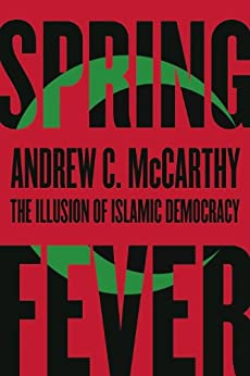 Spring Fever: The Illusion of Islamic Democracy by [McCarthy, Andrew C]