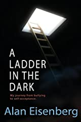 A Ladder In The Dark: My journey from bullying to self-acceptance Paperback