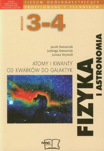 Fizyka i astronomia Modul 3-4 Atomy i kwanty Od kwarkow do galaktyk Podrecznik Zakres podstawowy z elementami rozszerzajacymi Jacek Semaniak