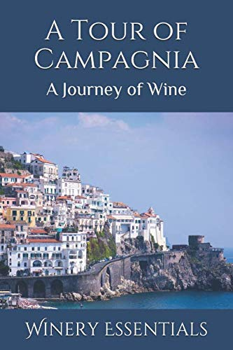 A Tour of Campagnia: A Journey of Wine by Winery Essentials
