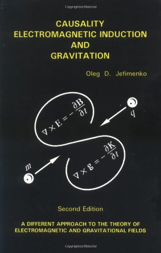 Causality, Electromagnetic Induction, and Gravitation: A Different Approach to the Theory of Electromagnetic and Gravitational Fields, 2nd edition