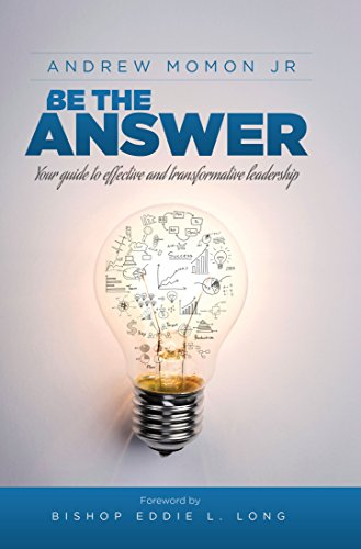 Amazon be the answer your guide to effective and be the answer your guide to effective and transformative leadership by momon jr fandeluxe Choice Image