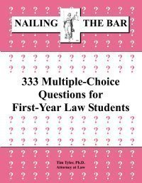 Nailing the Bar: 333 Multiple-Choice Questions for First-Year Law Students (Nailing The Bar Series) by Ph.D. Attorney at law Tim Tyler (2011-05-04)