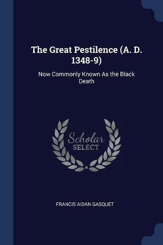 Read Online The Great Pestilence (A. D. 1348-9): Now Commonly Known As the Black Death PDF