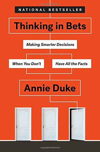 Thinking in Bets: Making Smarter Decisions When You Don't Have All the (Annie Duke Poker)