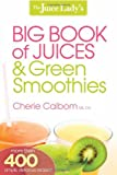 The Juice Lady's Big Book of Juices and Green Smoothies, Cherie Calbom, 162136030X