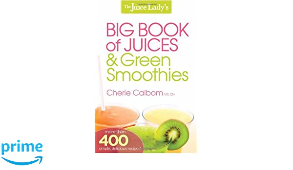 The Juice Ladys Big Book of Juices & Green Smoothies: Amazon.es: Cherie Calbom: Libros en idiomas extranjeros