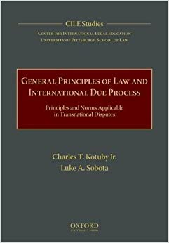 General Principles of Law and International Due Process: Principles and Norms Applicable in Transnational Disputes (Cile Studies)