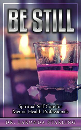 Be Still: Spiritual Self-Care for Mental Health Professionals