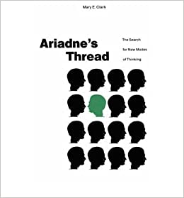 [ Ariadne's Thread: The Search for New Modes of Thinking[ ARIADNE'S THREAD: THE SEARCH FOR NEW MODES OF THINKING ] By Clark, Mary ( Author )Aug-15-1989 By Clark, Mary ( Author ) 1989 ]