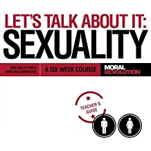 Let's Talk About It - SEXUALITY: A Six Week Course (Teacher's Guide)