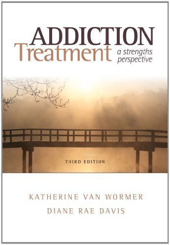(Addiction Treatment: A Strengths Perspective (Substance Abuse Counseling) 3rd by van Wormer, Katherine, Davis, Diane Rae (2012) Paperback)