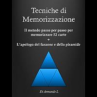 Tecniche di Memorizzazione - Il metodo passo per passo per memorizzare 52 carte + l'apologo del faraone e della piramide (Memoria Vol. 2)