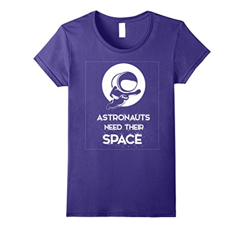 Womens Funny Astronauts Need Their Space Graphic T-Shirt Medium (Funny Space Costumes)