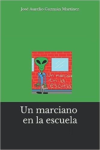 Un marciano en la escuela: Amazon.es: José Aurelio Guzmán Martínez: Libros
