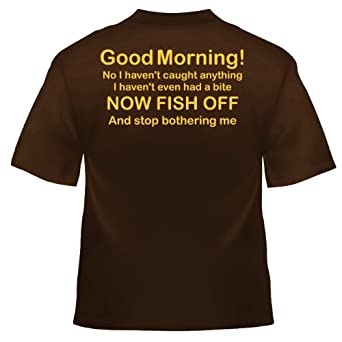 Good morning! fish off and stop bothering me T Shirt