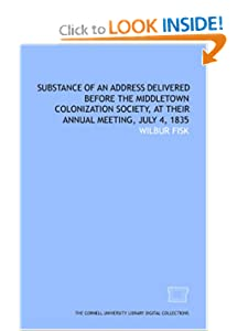 Substance of an address delivered before the Middletown Colonization Society, at their annual meeting, July 4, 1835 Wilbur Fisk