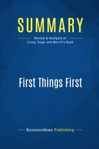 Summary: First Things First: Review and Analysis of Covey, Roger and Merrill's Book