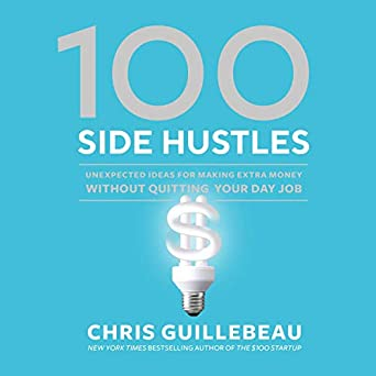Amazon com: 100 Side Hustles: Unexpected Ideas for Making