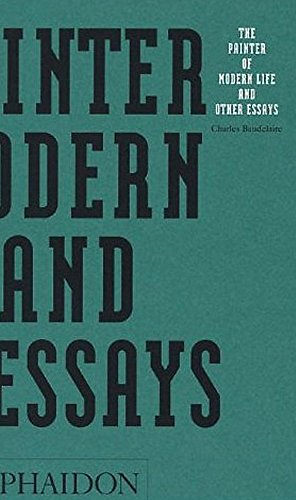 The Painter of Modern Life and Other Essays (Arts & Letters)