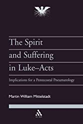 The Spirit and Suffering in Luke-Acts: Implications for a Pentecostal Pneumatology (Journal of Pentecostal Theology Supplement)
