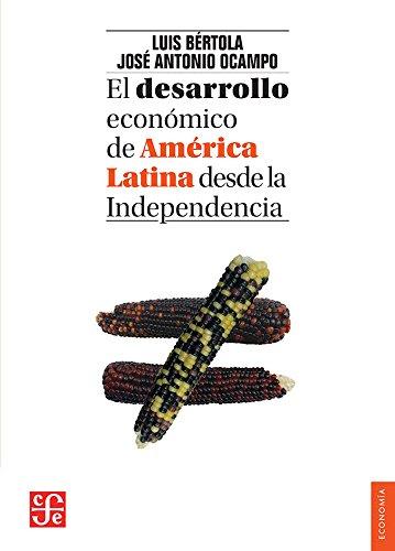 El desarrollo económico de América Latina desde la Independencia / The economic development of Latin America since the independence (Seccion de Obras ... de Cultura Economica)) (Spanish Edition)