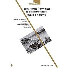 Subsistemas fronteiriços do Brasil: mercados ilegais e violência