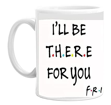 Printed Friends Forever Iu0027ll Be There For You Quotes Coffee Mug || Printed