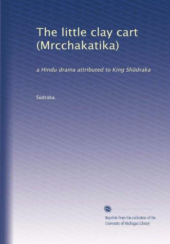 the-little-clay-cart-mrcchakatika-a-hindu-drama-attributed-to-king-shdraka