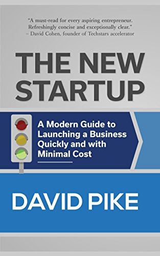 The New Startup: A Modern Guide to Launching a Business Quickly and with Minimal Cost by David Pike