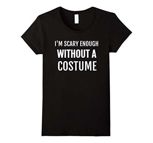 Female Scary Halloween Costumes (Womens Funny Halloween Costume Scary Enough Without Costume T-Shirt Medium Black)
