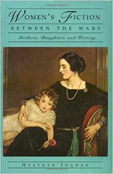 Women's Fiction Between the Wars: Mothers, Daughters and Writing