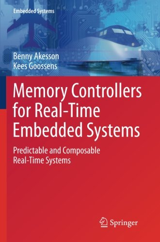 Memory Controllers for Real-Time Embedded Systems: Predictable and Composable Real-Time Systems by Springer