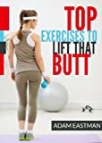 Top Exercises to Lift That Butt: Glute Exercises for Women. Workout Routines to Tone and Shape the Buttocks !! (Exercises to Tone your Buttocks. Firm it UP and Lift it UP !!)