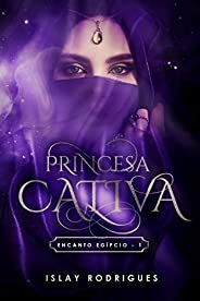 Princesa Cativa : A sacerdotisa e o príncipe rebelde