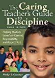 img - for By Marilyn E. Gootman The Caring Teacher's Guide to Discipline: Helping Students Learn Self-Control, Responsibility, and R (3e) book / textbook / text book