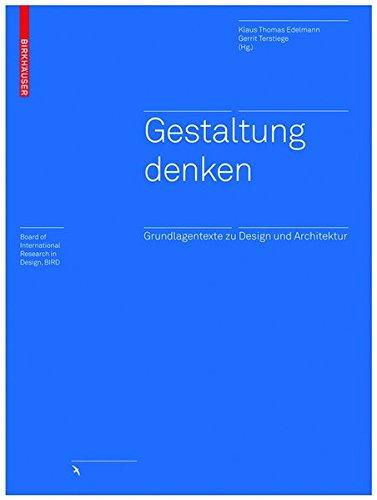 Gestaltung denken: Grundlagentexte zu Design und Architektur (Board of International Research in Design)