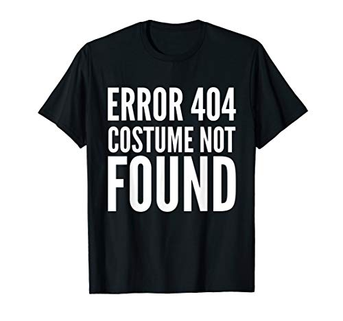 404 Error - Costume Not Found - Funny T-Shirt Halloween -