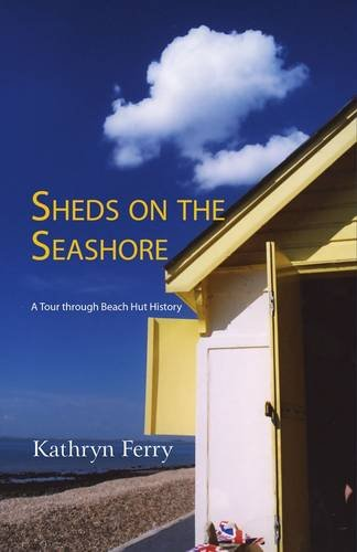 Sheds on the Seashore: A Tour Through Beach Hut History