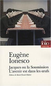 Jacques ou la Soumission - L'avenir est dans les oeufs par Eugène Ionesco