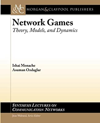 Network Games: Theory, Models, and Dynamics (Synthesis Lectures on Communication Networks)