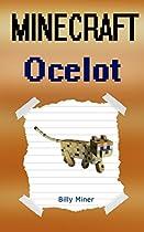 Minecraft: Ocelot: Diary Of A Minecraft Ocelot (minecraft Cat, Minecraft Kitten, Minecraft Ocelots, Minecraft Animals, Minecraft Animal, Diary Of A Minecraft Kitten)
