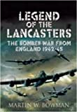 Legend of the Lancasters: The Bomber War from England 1942-45