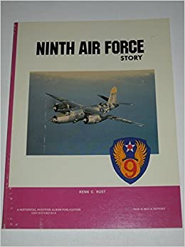 Ninth Air Force Story ... in World War II by Kenn C. Rust (1983-02-02)