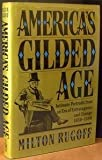 America's Gilded Age : Intimate Portraits from an Era of Extravagance and Change, 1850-1890, Rugoff, Milton, 0805008527