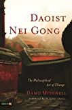 Daoist Nei Gong: The Philosophical Art of Change (English Edition)